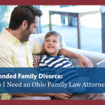 Blended Family Divorce: Do I Need an Ohio Family Law Attorney?