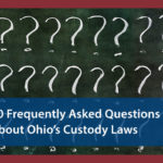 10 Frequently Asked Questions about Ohio's Custody Laws