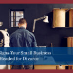 5 Signs Your Small Business is Headed for Divorce