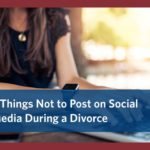 5 Things Not to Post on Social Media During a Divorce