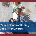 Do's and Don'ts of Raising a Child After Divorce
